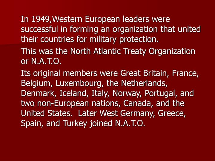 In 1949,Western European leaders were successful in forming an organization that united their countries for military protection.