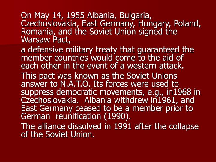 On May 14, 1955 Albania, Bulgaria, Czechoslovakia, East Germany, Hungary, Poland, Romania, and the Soviet Union signed the Warsaw Pact,