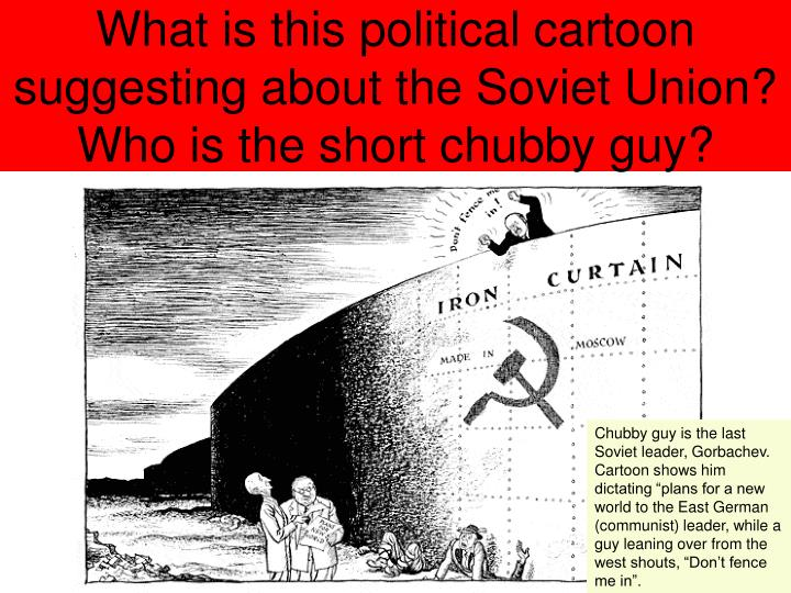 What is this political cartoon suggesting about the Soviet Union? Who is the short chubby guy?