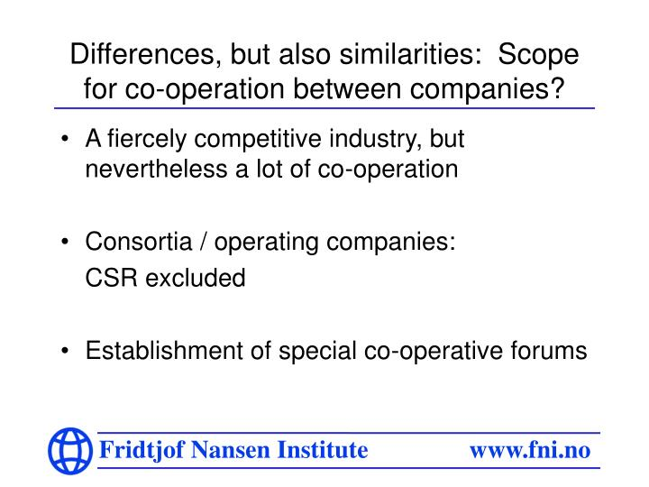 Differences, but also similarities:  Scope for co-operation between companies?