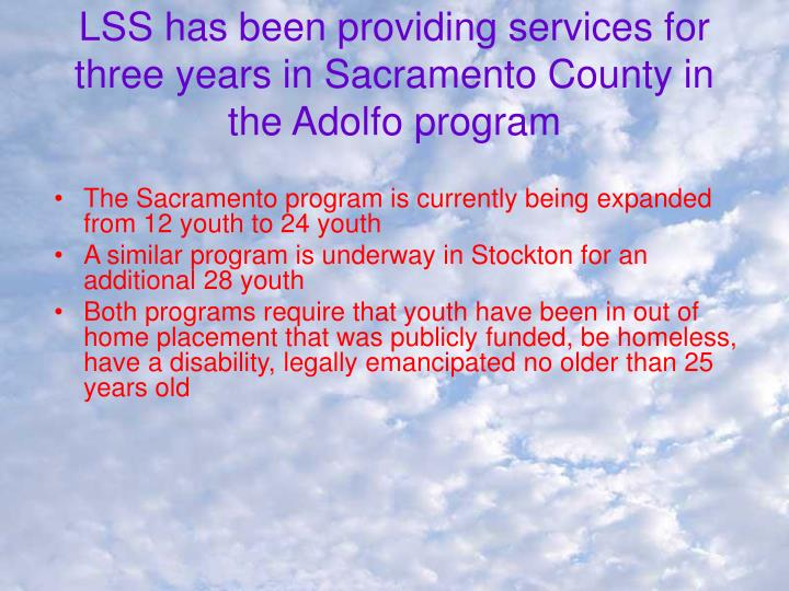 LSS has been providing services for three years in Sacramento County in the Adolfo program
