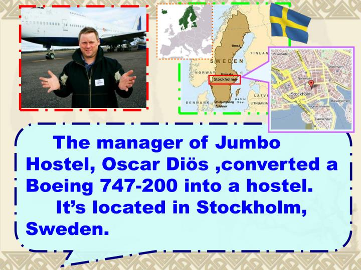 The manager of Jumbo Hostel, Oscar Diös ,converted a Boeing 747-200 into a hostel.