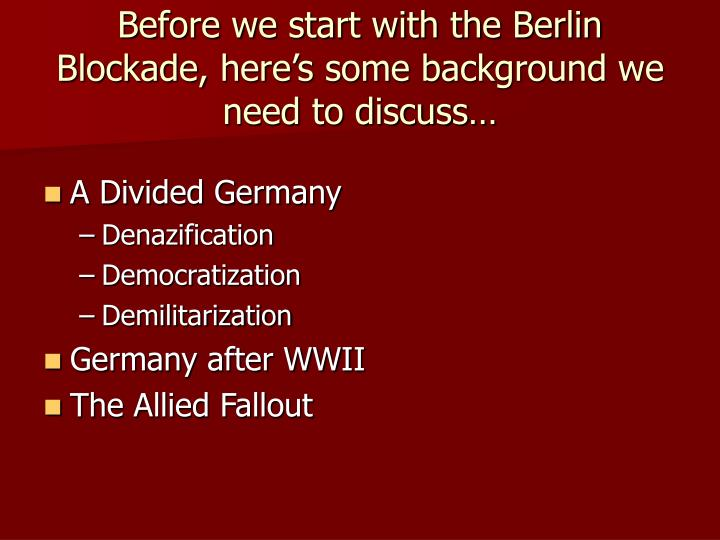 Before we start with the Berlin Blockade, here's some background we need to discuss…