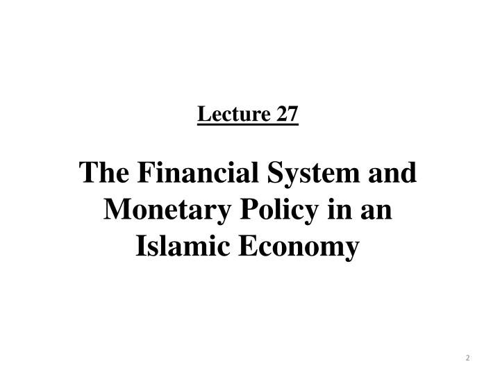 Lecture 27 the financial system and monetary policy in an islamic economy