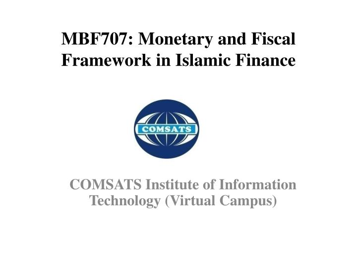 Mbf707 monetary and fiscal framework in islamic finance