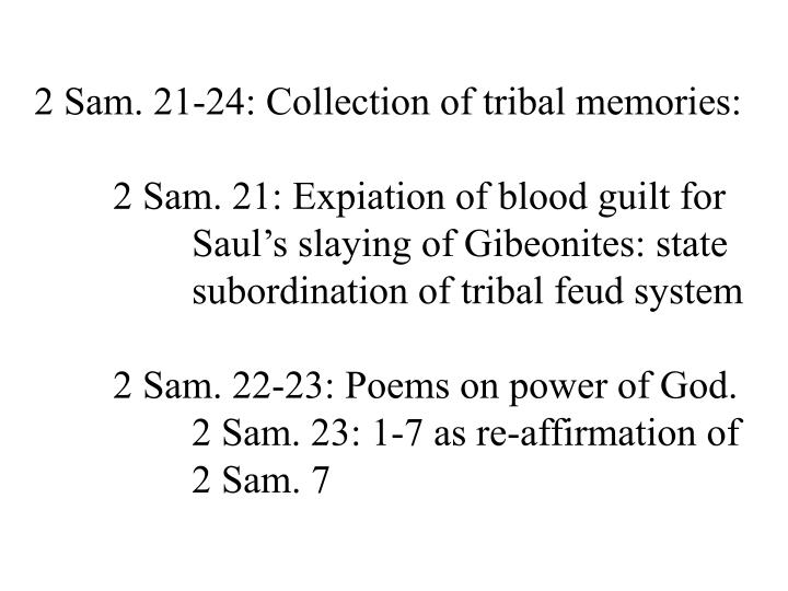 2 Sam. 21-24: Collection of tribal memories: