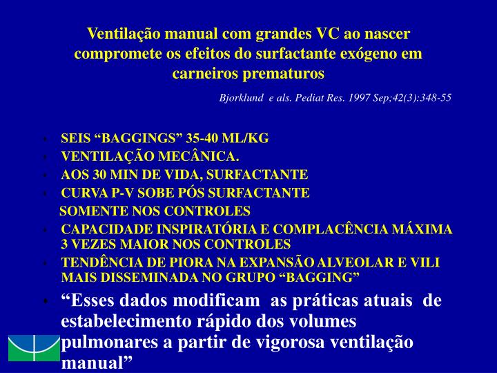 Ventilação manual com grandes VC ao nascer compromete os efeitos do surfactante exógeno em carneiros prematuros