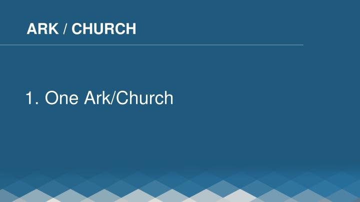 ARK / CHURCH
