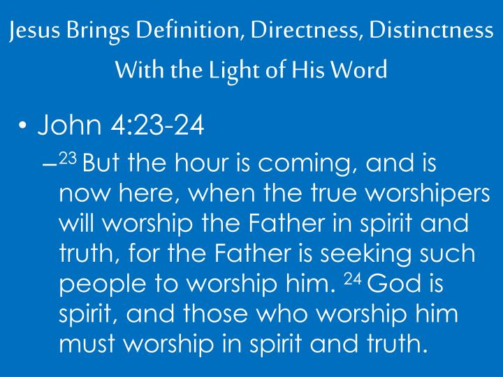 Jesus brings definition directness distinctness with the light of his word