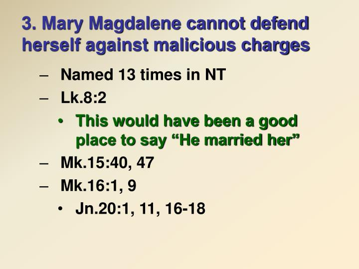 3. Mary Magdalene cannot defend herself against malicious charges