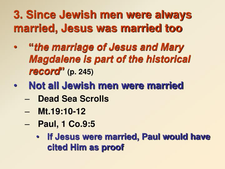 3. Since Jewish men were always married, Jesus was married too