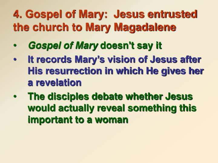 4. Gospel of Mary:  Jesus entrusted the church to Mary Magadalene