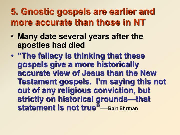5. Gnostic gospels are earlier and more accurate than those in NT