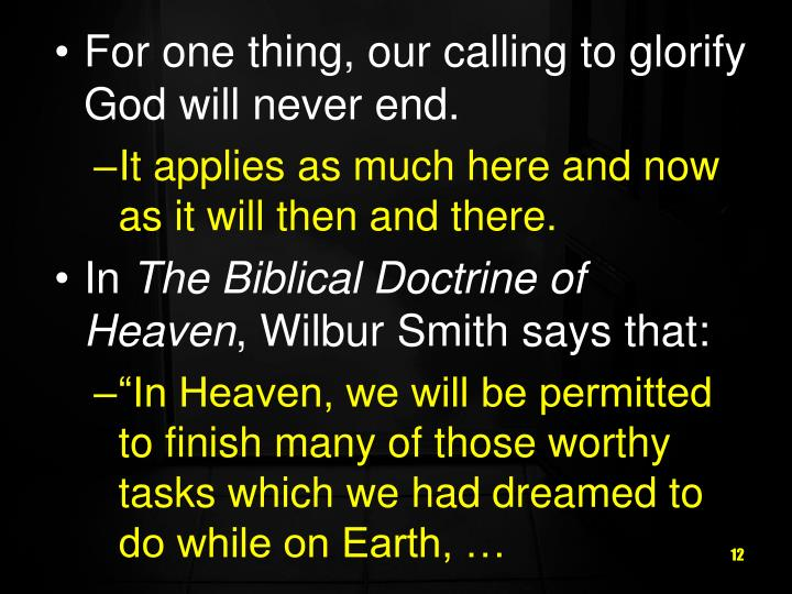 For one thing, our calling to glorify God will never end.