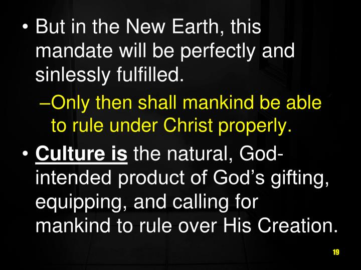 But in the New Earth, this mandate will be perfectly and sinlessly fulfilled.