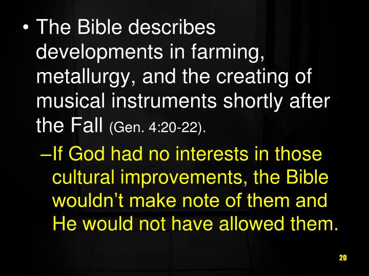 The Bible describes developments in farming, metallurgy, and the creating of musical instruments shortly after the Fall