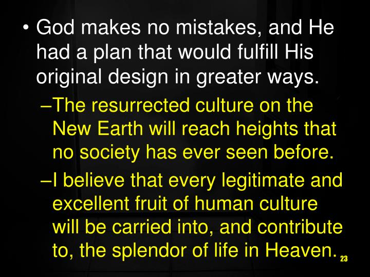 God makes no mistakes, and He had a plan that would fulfill His original design in greater ways.