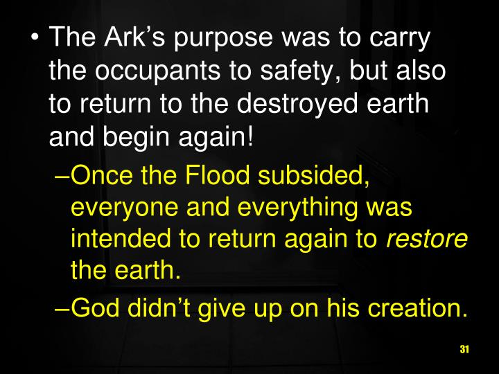The Ark's purpose was to carry the occupants to safety, but also to return to the destroyed earth and begin again!