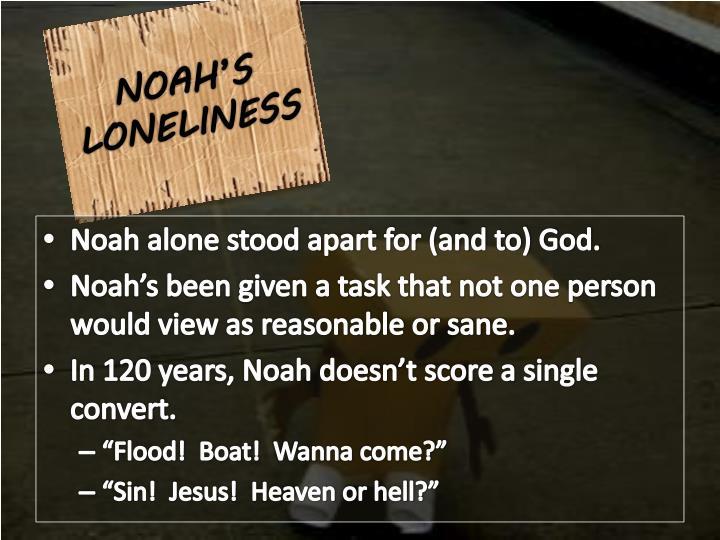 NOAH'S LONELINESS