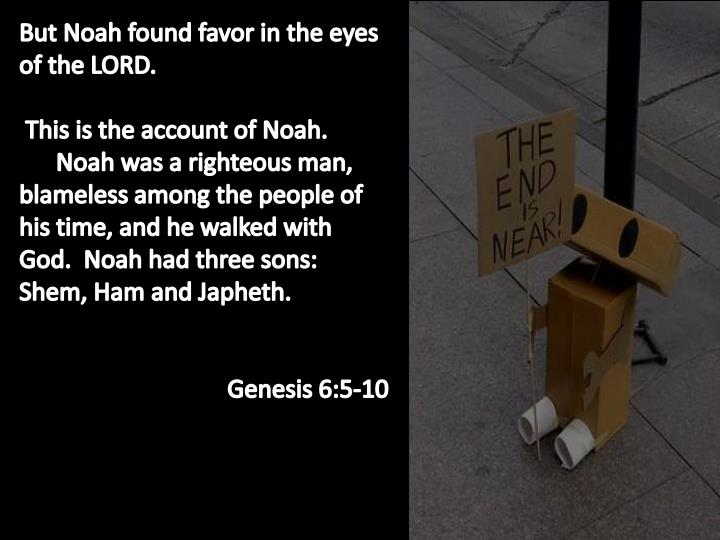 But Noah found favor in the eyes of the LORD.