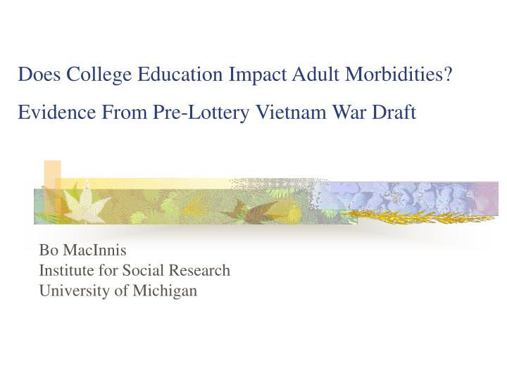 Does college education impact adult morbidities evidence from pre lottery vietnam war draft