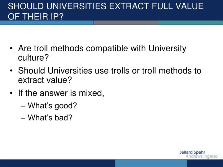 SHOULD UNIVERSITIES EXTRACT FULL VALUE OF THEIR IP?