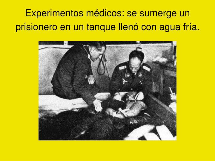Experimentos médicos: se sumerge un prisionero en un tanque llenó con agua fría.