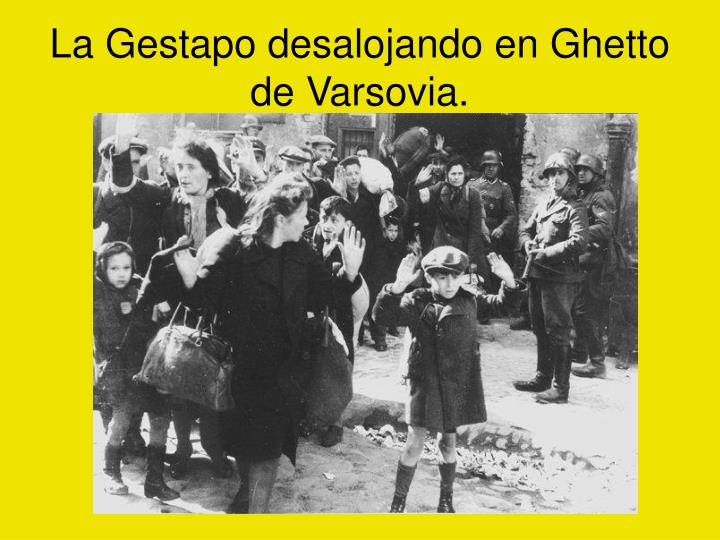 La Gestapo desalojando en Ghetto de Varsovia.