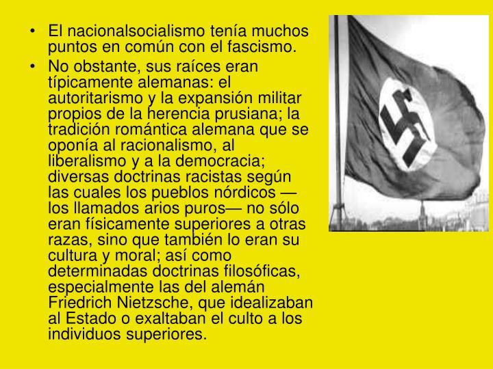 El nacionalsocialismo tenía muchos puntos en común con el fascismo.