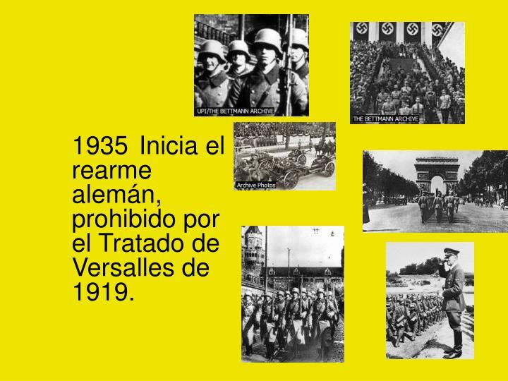 1935 Inicia el rearme alemán, prohibido por el Tratado de Versalles de 1919.