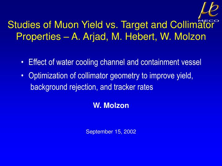 Studies of Muon Yield vs. Target and Collimator Properties – A. Arjad, M. Hebert, W. Molzon