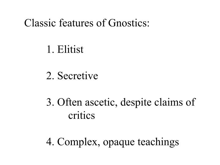 Classic features of Gnostics: