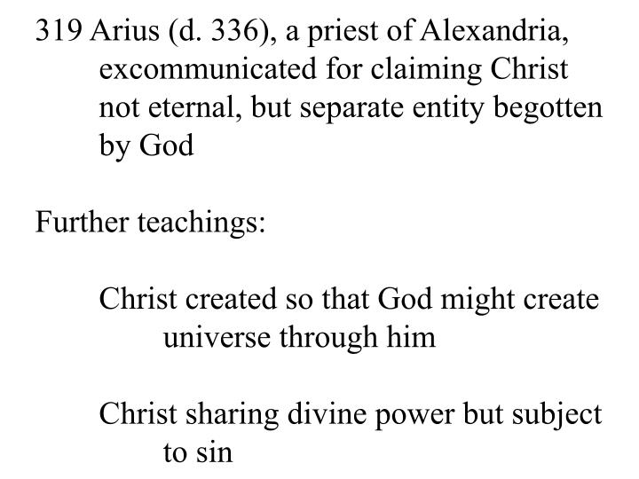 319 Arius (d. 336), a priest of Alexandria,