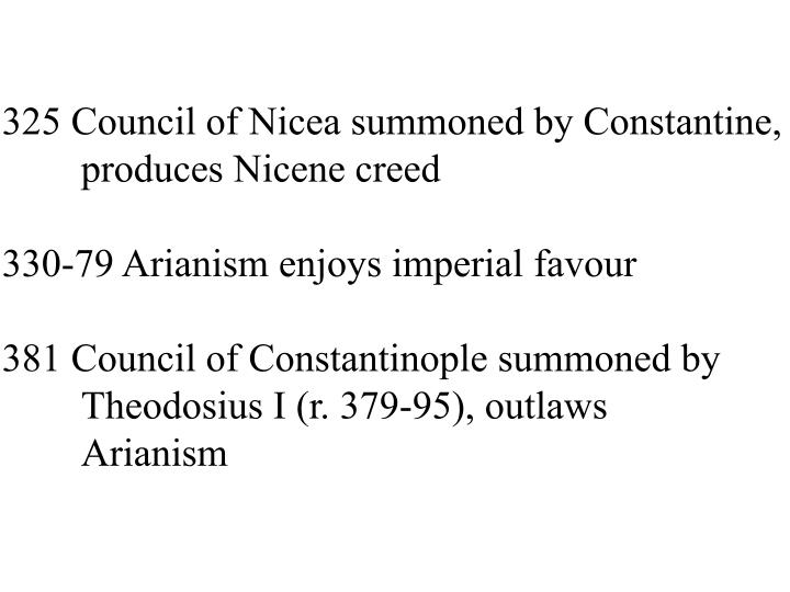 325 Council of Nicea summoned by Constantine,