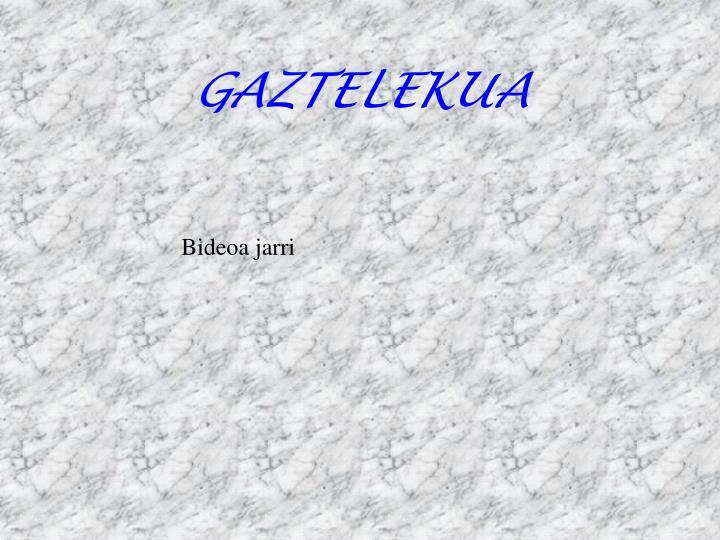 GAZTELEKUA
