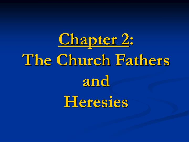 Chapter 2 the church fathers and heresies