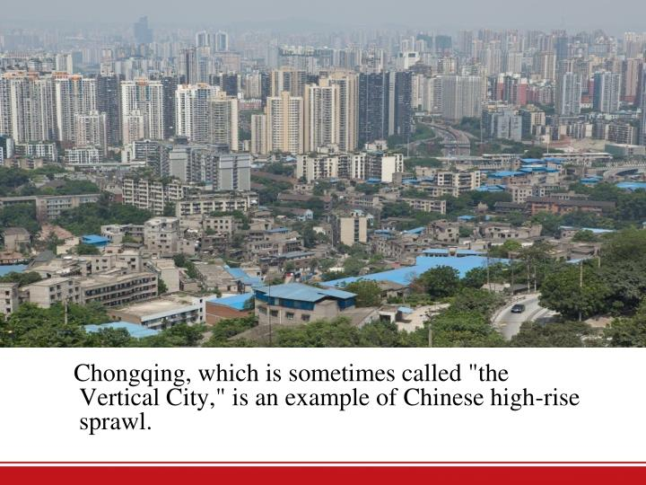 "Chongqing, which is sometimes called ""the Vertical City,"" is an example of Chinese high-rise sprawl."
