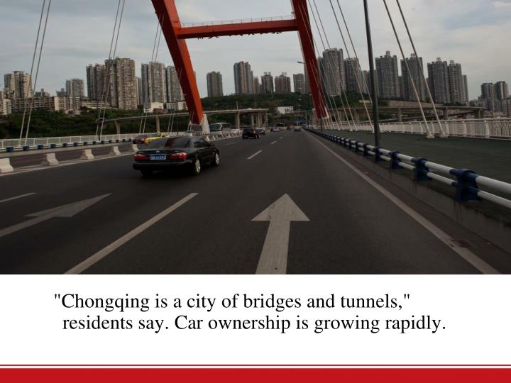 """Chongqing is a city of bridges and tunnels,"" residents say. Car ownership is growing rapidly."