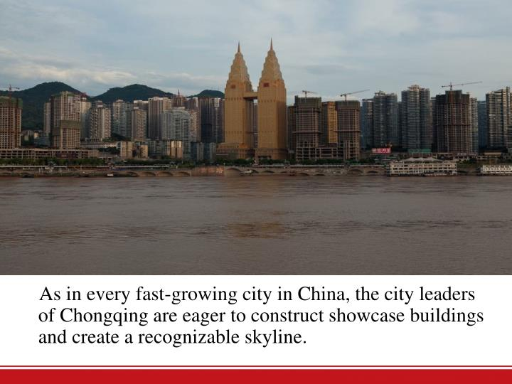 As in every fast-growing city in China, the city leaders of Chongqing are eager to construct showcase buildings and create a recognizable skyline.