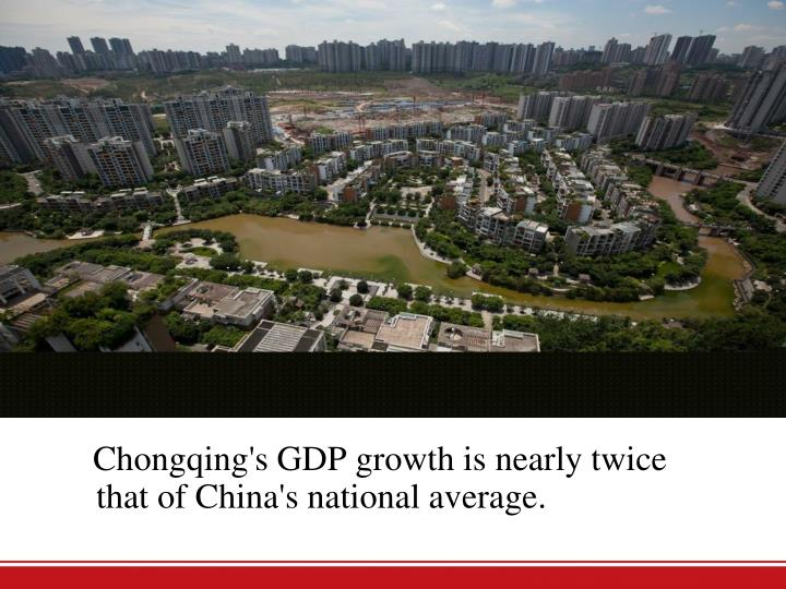 Chongqing's GDP growth is nearly twice that of China's national average.