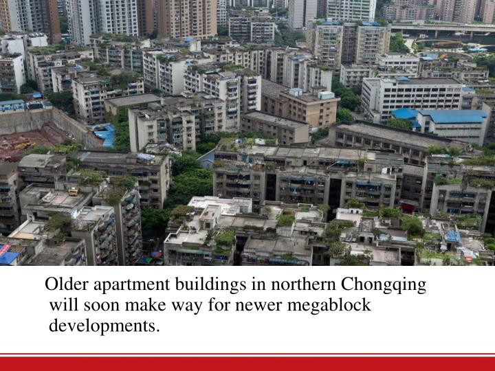 Older apartment buildings in northern Chongqing will soon make way for newer megablock developments.