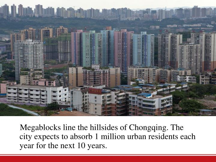 Megablocks line the hillsides of Chongqing. The city expects to absorb 1 million urban residents each year for the next 10 years.