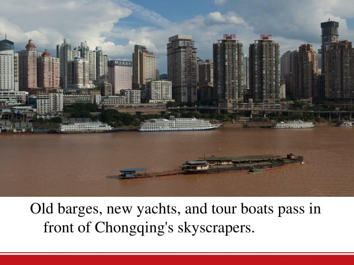 Old barges, new yachts, and tour boats pass in front of Chongqing's skyscrapers.