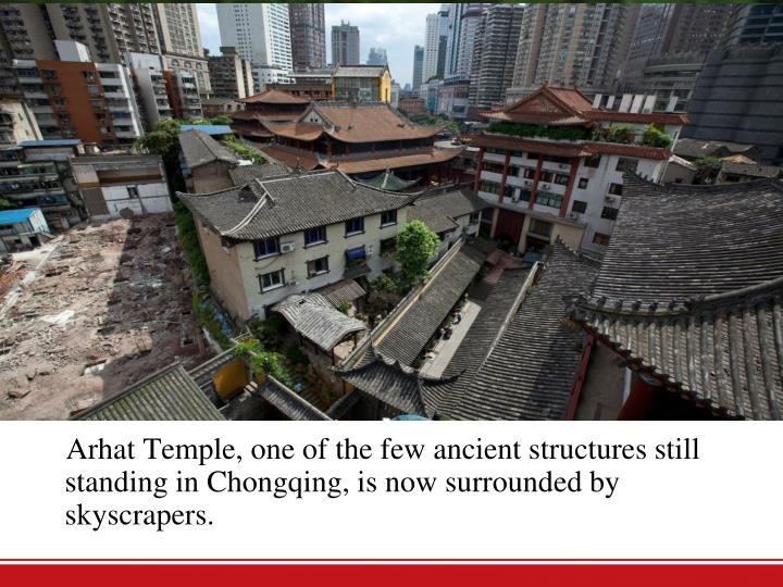 Arhat Temple, one of the few ancient structures still standing in Chongqing, is now surrounded by skyscrapers.