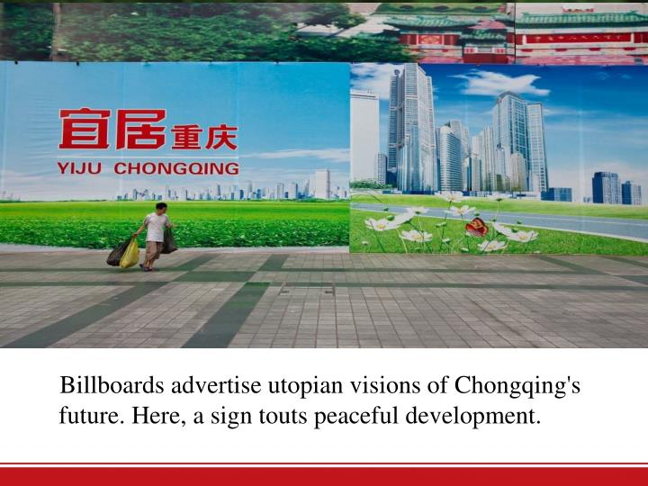 Billboards advertise utopian visions of Chongqing's future. Here, a sign touts peaceful development.