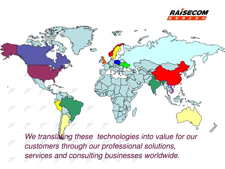 We translating these  technologies into value for our customers