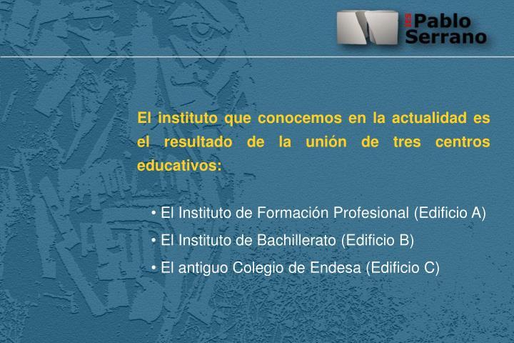 El instituto que conocemos en la actualidad es el resultado de la unión de tres centros educativos: