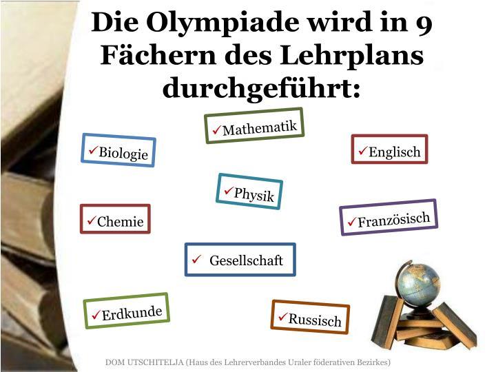 Die Olympiade wird in 9 Fächern des