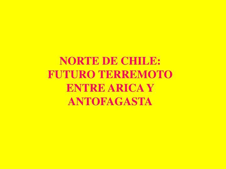 NORTE DE CHILE:  FUTURO TERREMOTO ENTRE ARICA Y ANTOFAGASTA
