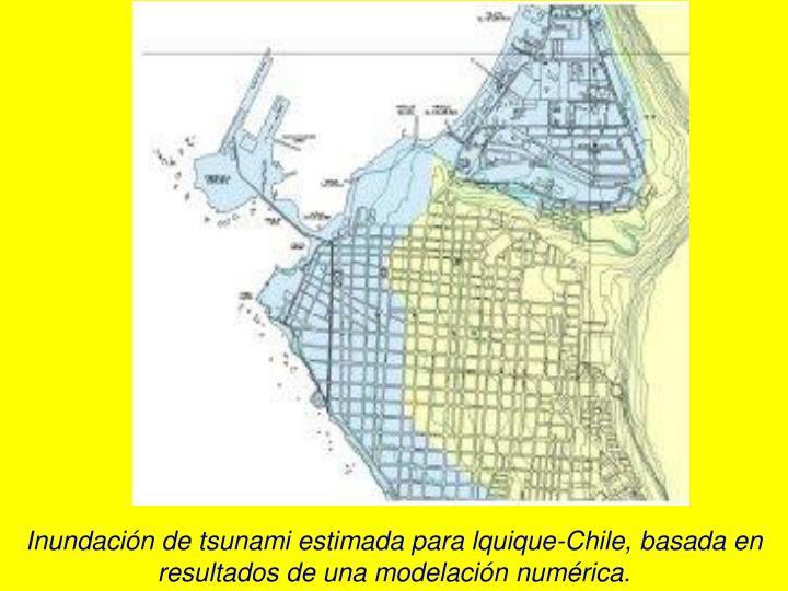 Inundación de tsunami estimada para lquique-Chile, basada en resultados de una modelación numérica.